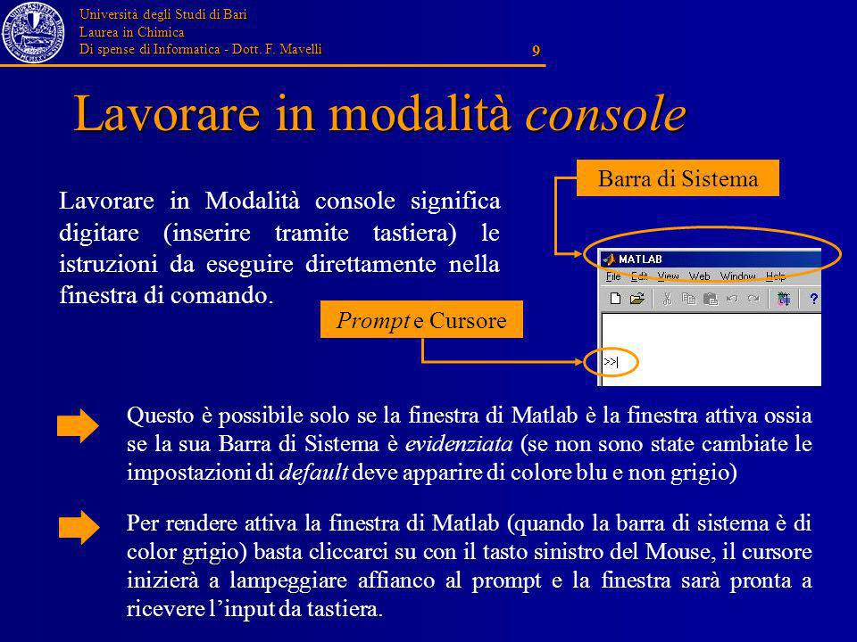 Università degli Studi di Bari Laurea in Chimica Di spense di Informatica - Dott. F. Mavelli 9 Lavorare in modalità console Lavorare in Modalità conso
