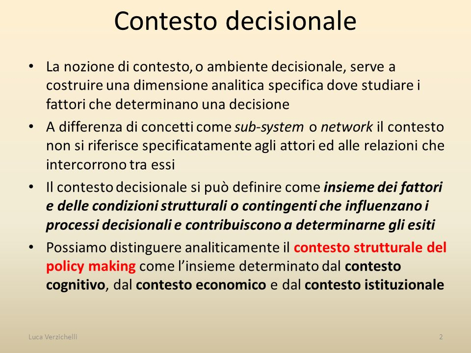 Contesto decisionale La nozione di contesto, o ambiente decisionale, serve a costruire una dimensione analitica specifica dove studiare i fattori che