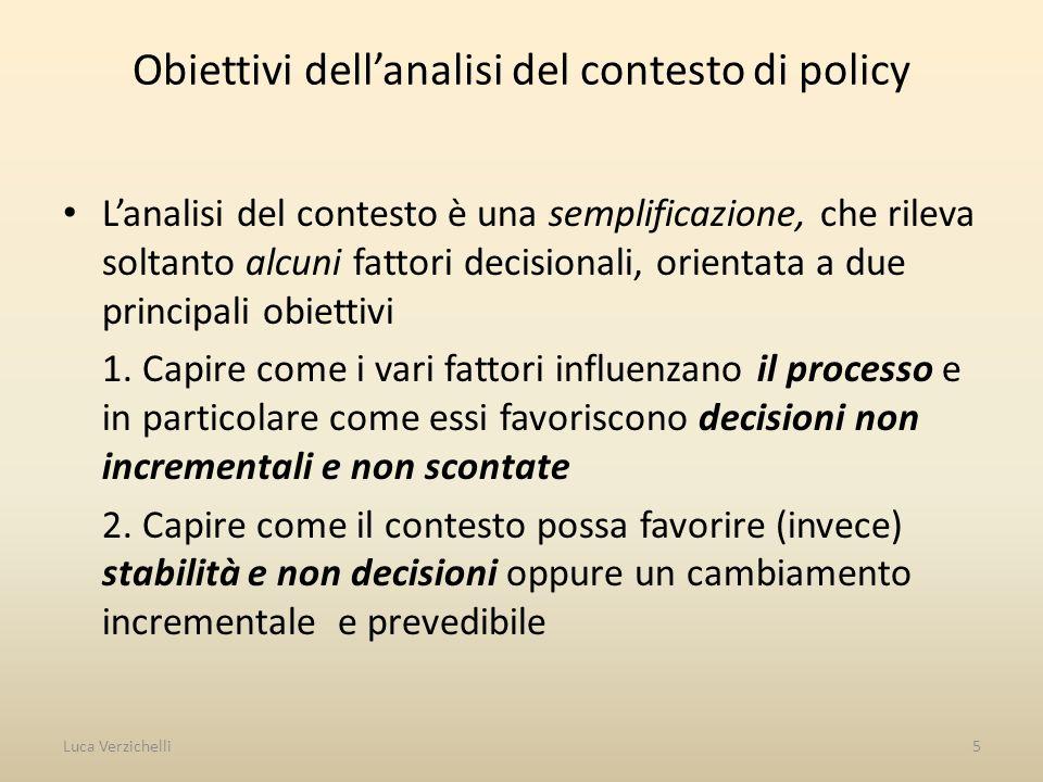 Obiettivi dellanalisi del contesto di policy Lanalisi del contesto è una semplificazione, che rileva soltanto alcuni fattori decisionali, orientata a