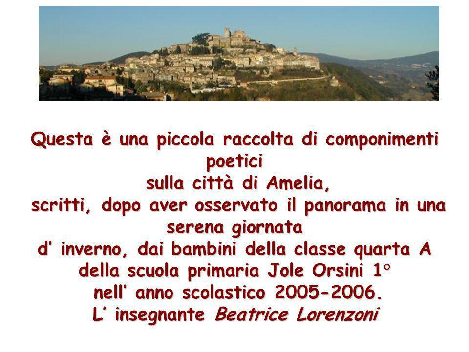 Questa è una piccola raccolta di componimenti poetici sulla città di Amelia, sulla città di Amelia, scritti, dopo aver osservato il panorama in una se