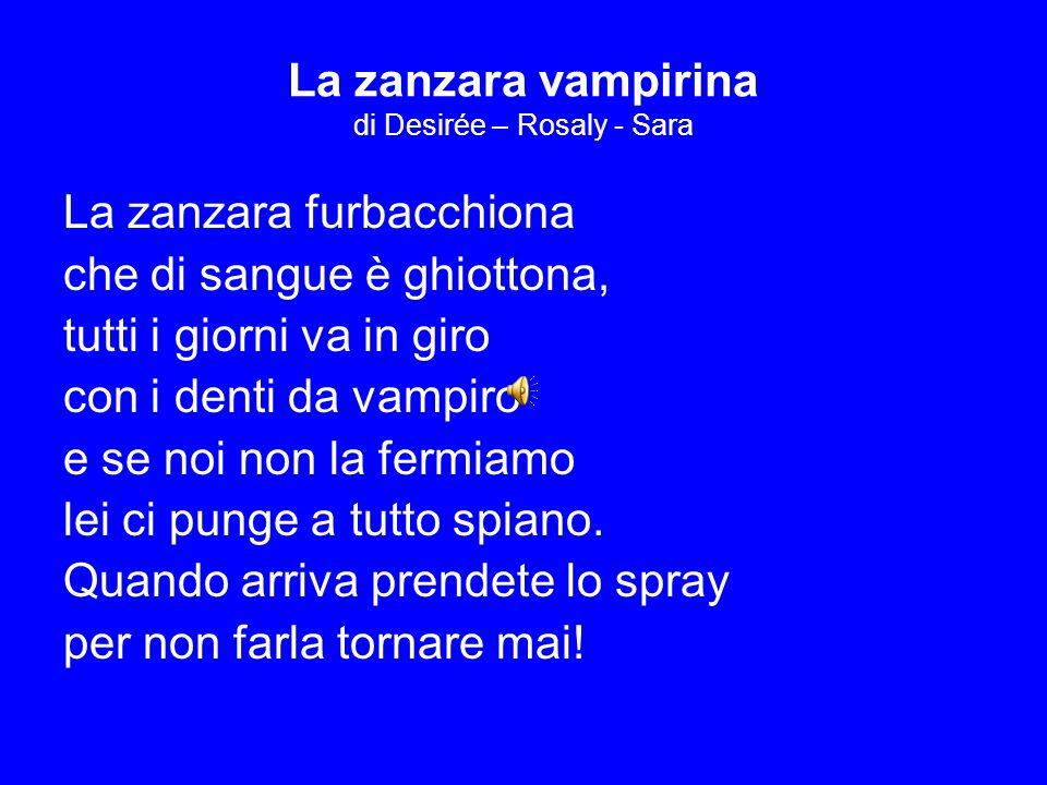 La zanzara vampirina di Desirée – Rosaly - Sara La zanzara furbacchiona che di sangue è ghiottona, tutti i giorni va in giro con i denti da vampiro e