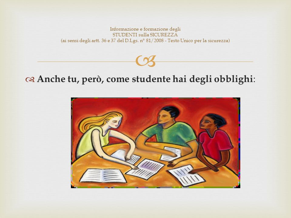 Anche tu, però, come studente hai degli obblighi : Informazione e formazione degli STUDENTI sulla SICUREZZA (ai sensi degli artt.