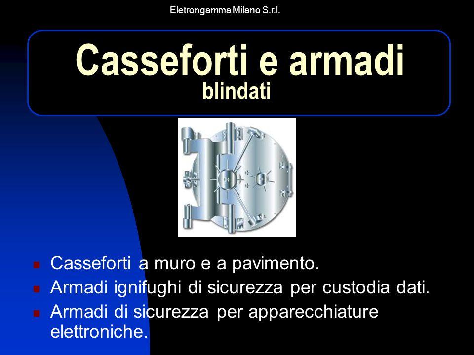 Eletrongamma Milano S.r.l. Casseforti a muro e a pavimento. Armadi ignifughi di sicurezza per custodia dati. Armadi di sicurezza per apparecchiature e