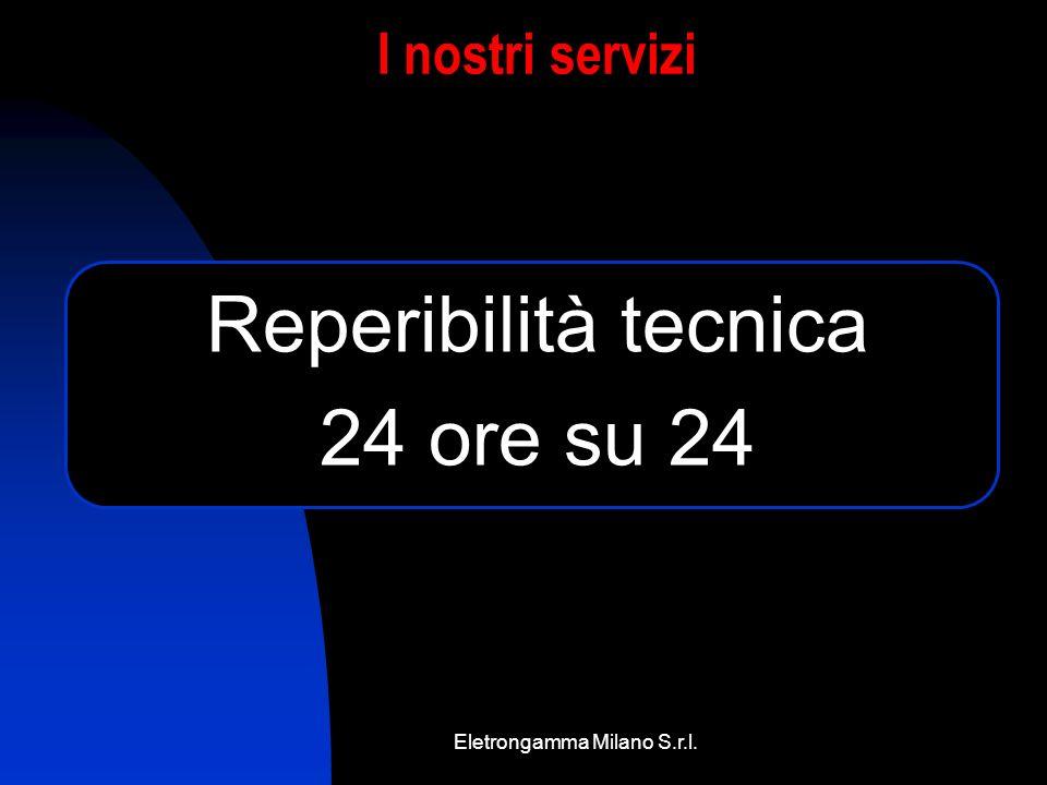 Eletrongamma Milano S.r.l. I nostri servizi Reperibilità tecnica 24 ore su 24
