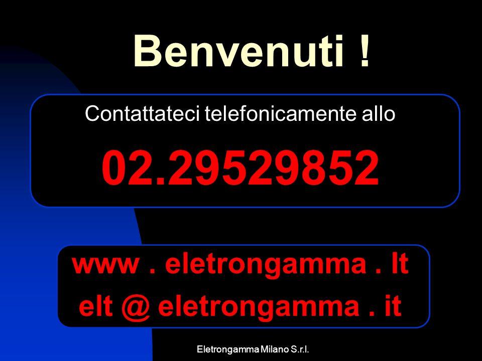 Eletrongamma Milano S.r.l. Contattateci telefonicamente allo 02.29529852 www. eletrongamma. It elt @ eletrongamma. it Benvenuti !