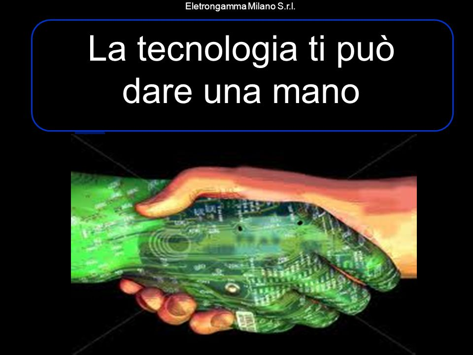 Eletrongamma Milano S.r.l. La tecnologia ti può dare una mano