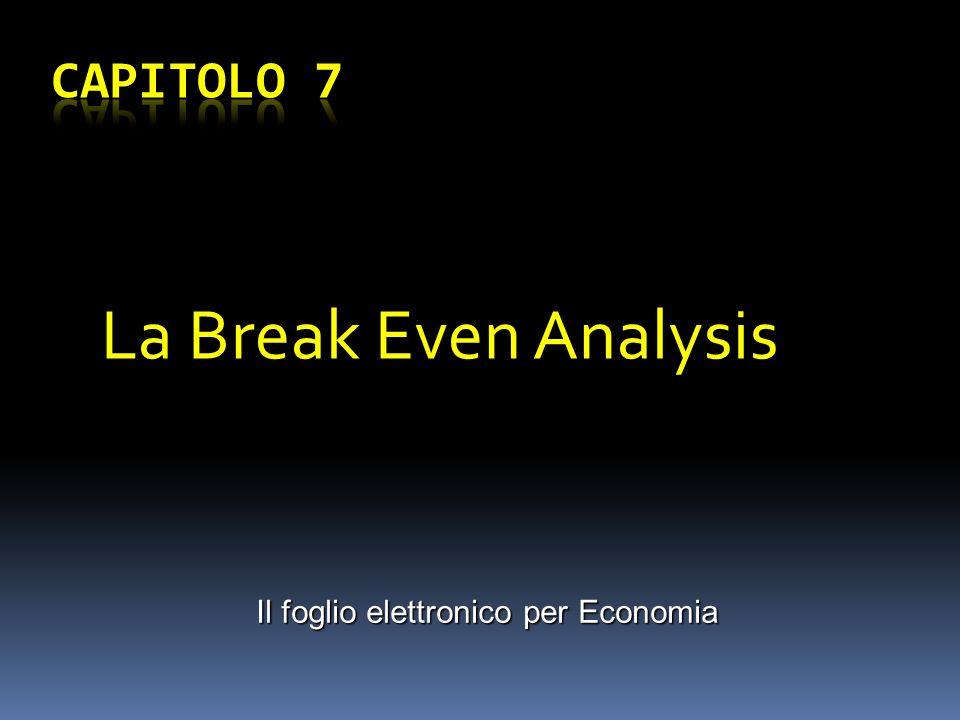 La Break Even Analysis Il foglio elettronico per Economia
