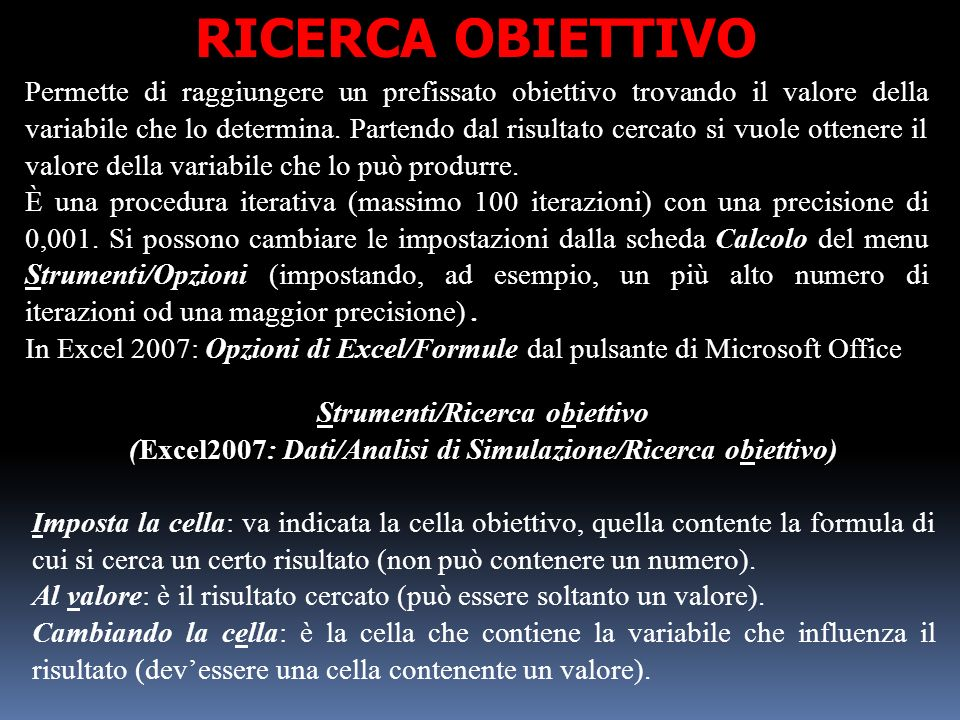 RICERCA OBIETTIVO Permette di raggiungere un prefissato obiettivo trovando il valore della variabile che lo determina.