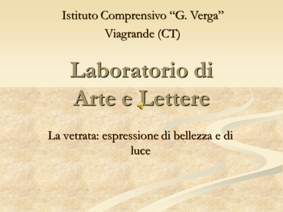 Laboratorio di Arte e Lettere La vetrata: espressione di bellezza e di luce Istituto Comprensivo G. Verga Viagrande (CT)