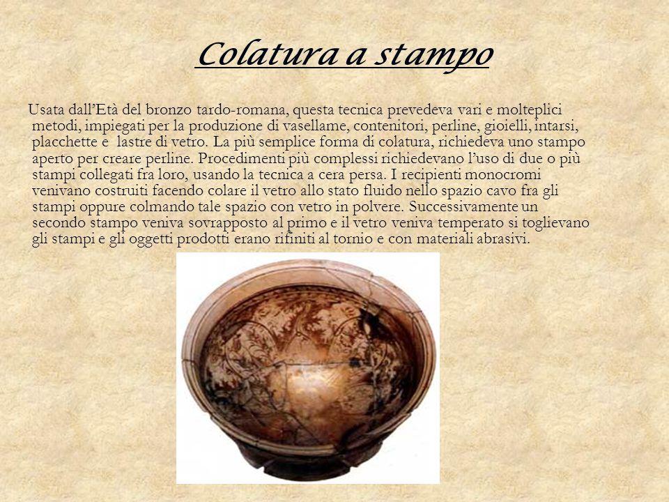 Colatura a stampo Usata dallEtà del bronzo tardo-romana, questa tecnica prevedeva vari e molteplici metodi, impiegati per la produzione di vasellame,