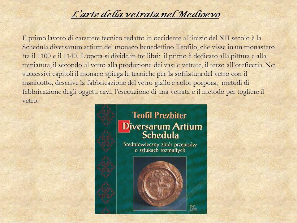 Larte della vetrata nel Medioevo Il primo lavoro di carattere tecnico redatto in occidente allinizio del XII secolo è la Schedula diversarum artium de