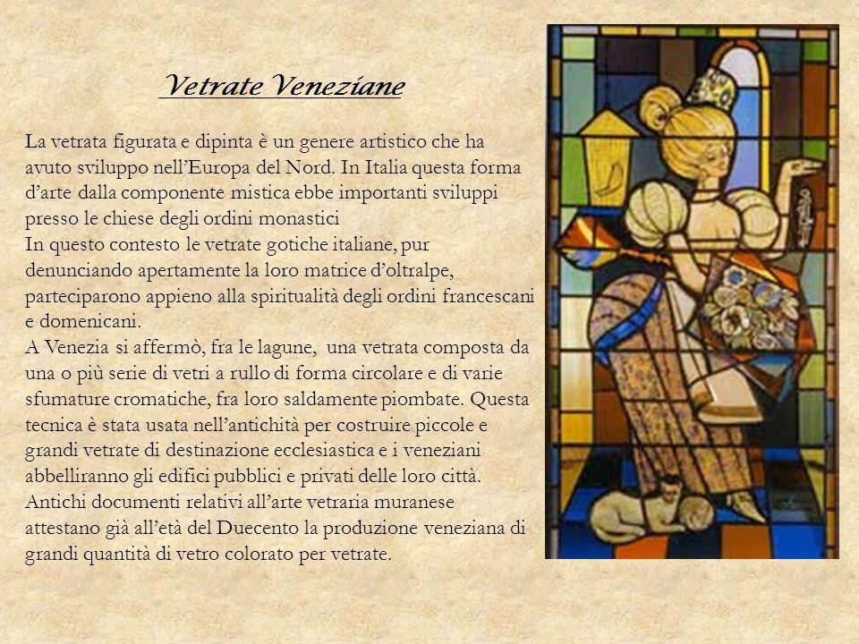 Vetrate Veneziane La vetrata figurata e dipinta è un genere artistico che ha avuto sviluppo nellEuropa del Nord. In Italia questa forma darte dalla co