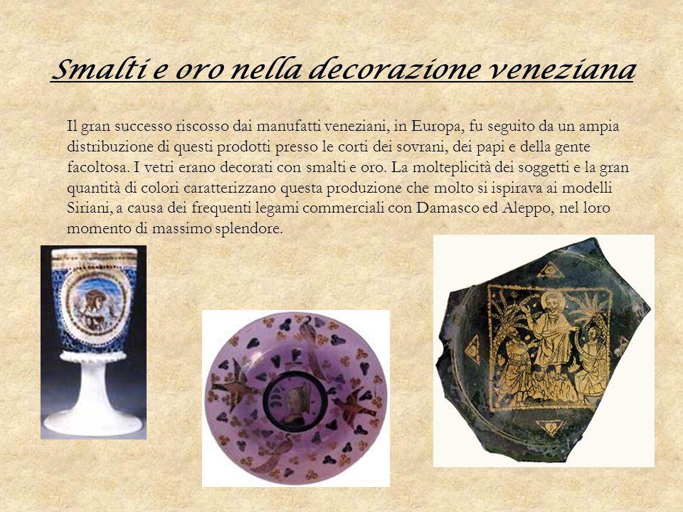 Smalti e oro nella decorazione veneziana Il gran successo riscosso dai manufatti veneziani, in Europa, fu seguito da un ampia distribuzione di questi