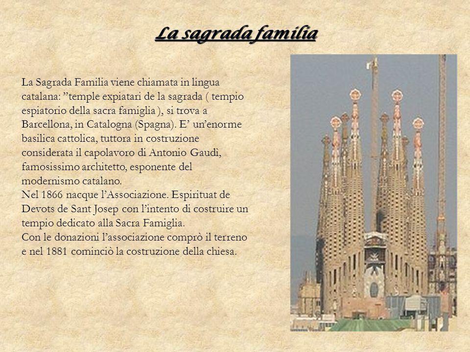 La sagrada familia La Sagrada Familia viene chiamata in lingua catalana: temple expiatari de la sagrada ( tempio espiatorio della sacra famiglia ), si