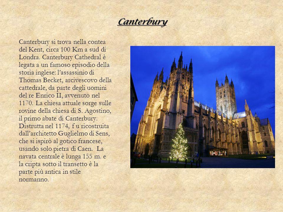 Canterbury Canterbury si trova nella contea del Kent, circa 100 Km a sud di Londra. Canterbury Cathedral è legata a un famoso episodio della storia in