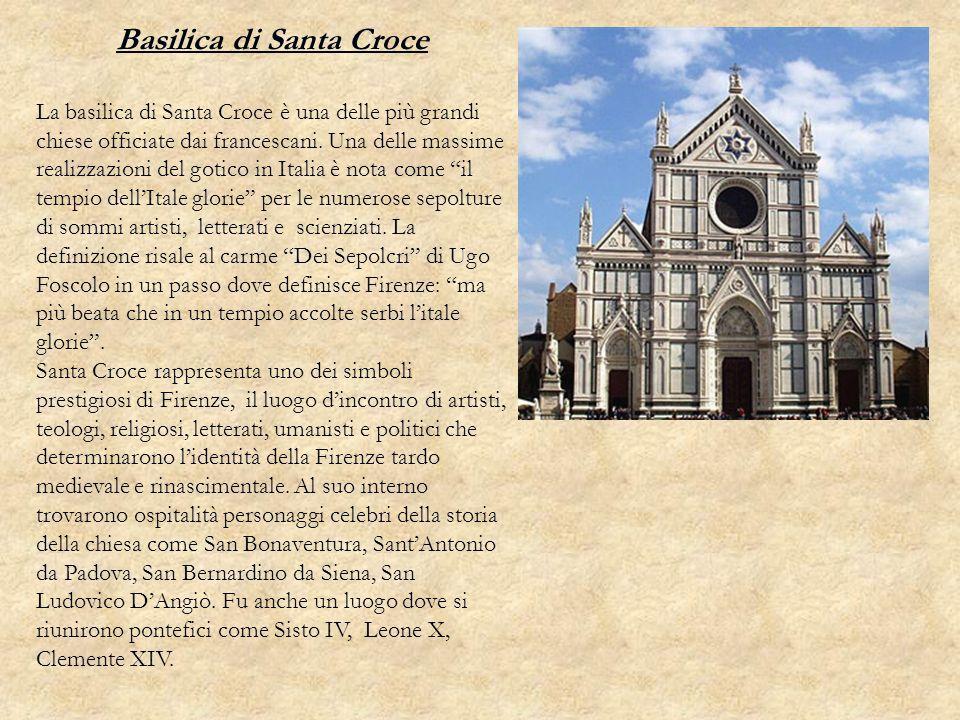 Basilica di Santa Croce La basilica di Santa Croce è una delle più grandi chiese officiate dai francescani. Una delle massime realizzazioni del gotico
