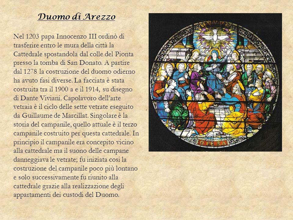 Duomo di Arezzo Nel 1203 papa Innocenzo III ordinò di trasferire entro le mura della città la Cattedrale spostandola dal colle del Pionta presso la to