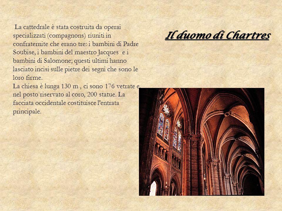 Il duomo di Chartres La cattedrale è stata costruita da operai specializzati (compagnons) riuniti in confraternite che erano tre: i bambini di Padre S