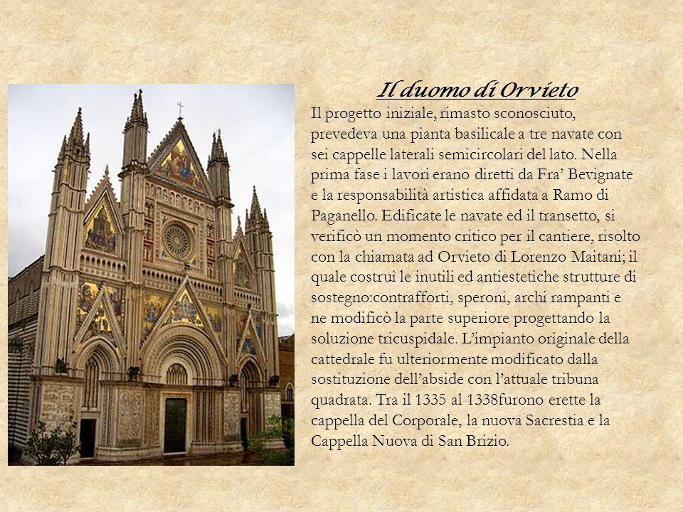 Il duomo di Orvieto Il progetto iniziale, rimasto sconosciuto, prevedeva una pianta basilicale a tre navate con sei cappelle laterali semicircolari de