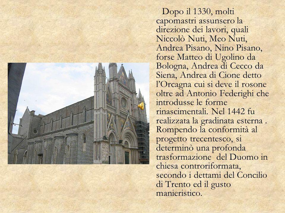 Dopo il 1330, molti capomastri assunsero la direzione dei lavori, quali Niccolò Nuti, Meo Nuti, Andrea Pisano, Nino Pisano, forse Matteo di Ugolino da