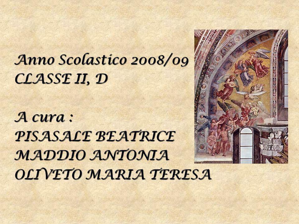 Anno Scolastico 2008/09 CLASSE II, D A cura : PISASALE BEATRICE MADDIO ANTONIA OLIVETO MARIA TERESA