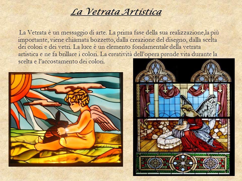 La Vetrata Artistica La Vetrata è un messaggio di arte. La prima fase della sua realizzazione,la più importante, viene chiamata bozzetto, dalla creazi