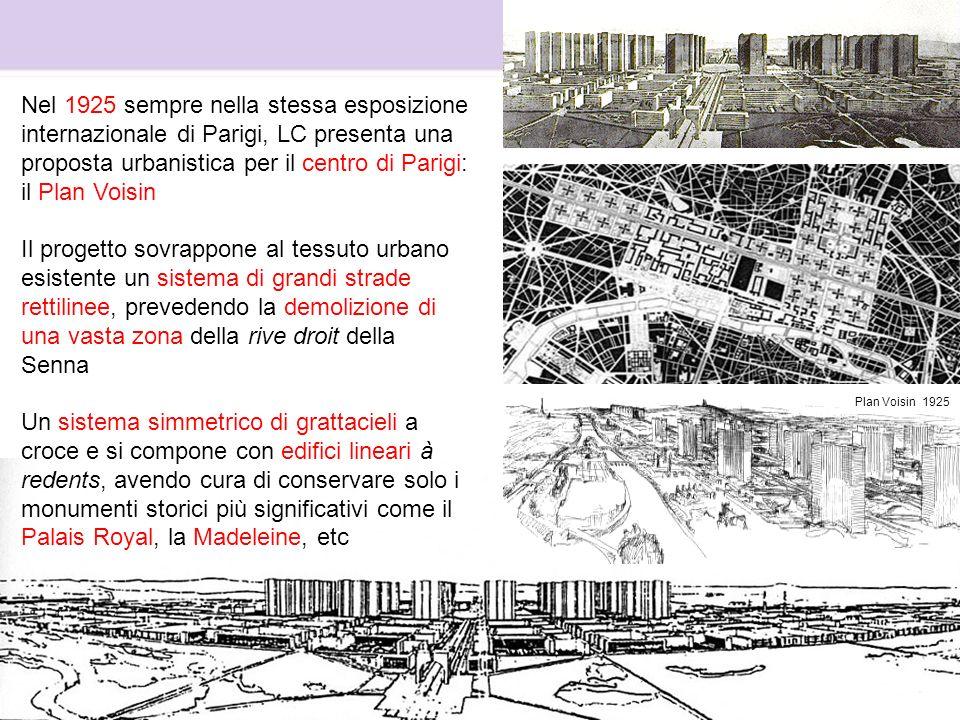 Nel 1925 sempre nella stessa esposizione internazionale di Parigi, LC presenta una proposta urbanistica per il centro di Parigi: il Plan Voisin Il pro