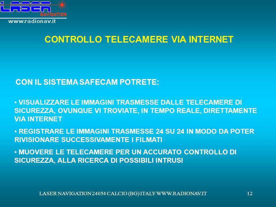 LASER NAVIGATION 24054 CALCIO (BG) ITALY WWW.RADIONAV.IT12 CONTROLLO TELECAMERE VIA INTERNET VISUALIZZARE LE IMMAGINI TRASMESSE DALLE TELECAMERE DI SI