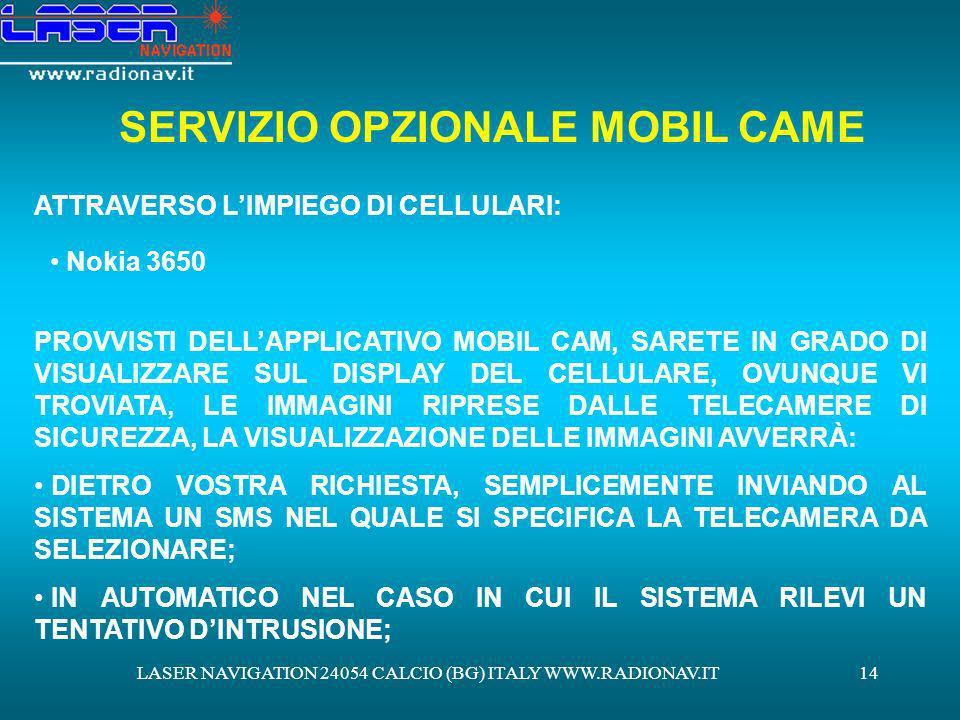 LASER NAVIGATION 24054 CALCIO (BG) ITALY WWW.RADIONAV.IT14 SERVIZIO OPZIONALE MOBIL CAME ATTRAVERSO LIMPIEGO DI CELLULARI: Nokia 3650 PROVVISTI DELLAP
