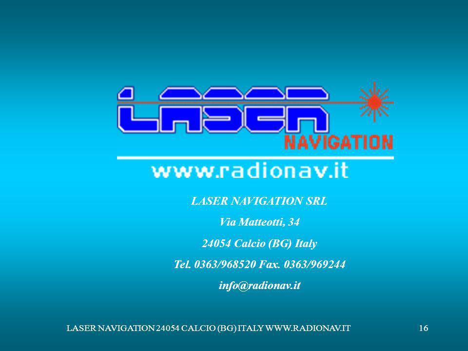 LASER NAVIGATION 24054 CALCIO (BG) ITALY WWW.RADIONAV.IT16 LASER NAVIGATION SRL Via Matteotti, 34 24054 Calcio (BG) Italy Tel. 0363/968520 Fax. 0363/9
