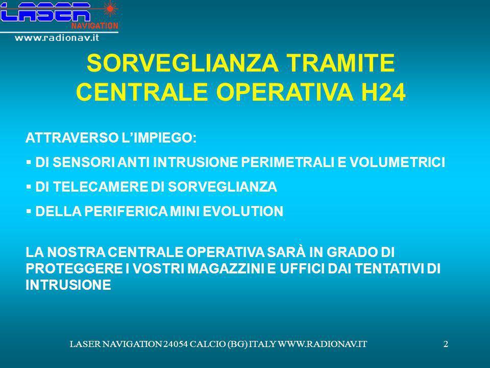LASER NAVIGATION 24054 CALCIO (BG) ITALY WWW.RADIONAV.IT2 SORVEGLIANZA TRAMITE CENTRALE OPERATIVA H24 ATTRAVERSO LIMPIEGO: DI SENSORI ANTI INTRUSIONE