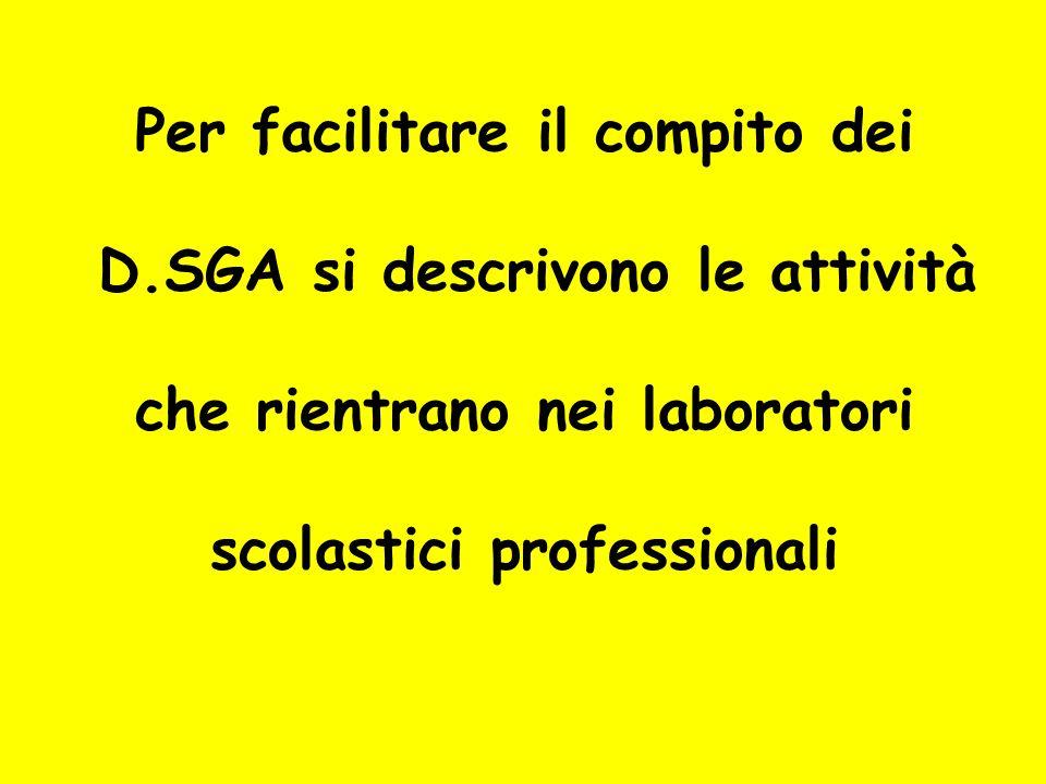 Per facilitare il compito dei D.SGA si descrivono le attività che rientrano nei laboratori scolastici professionali