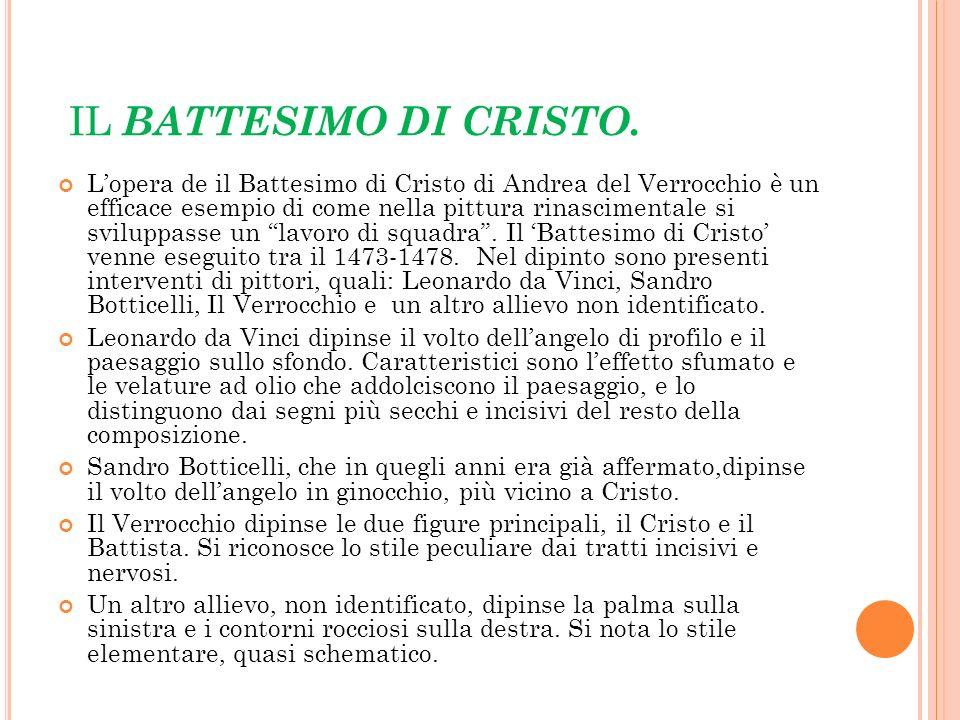 IL BATTESIMO DI CRISTO. Lopera de il Battesimo di Cristo di Andrea del Verrocchio è un efficace esempio di come nella pittura rinascimentale si svilup