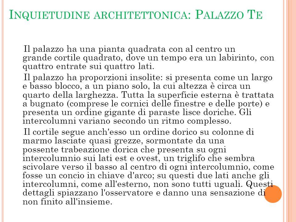 I NQUIETUDINE ARCHITETTONICA : P ALAZZO T E Il palazzo ha una pianta quadrata con al centro un grande cortile quadrato, dove un tempo era un labirinto