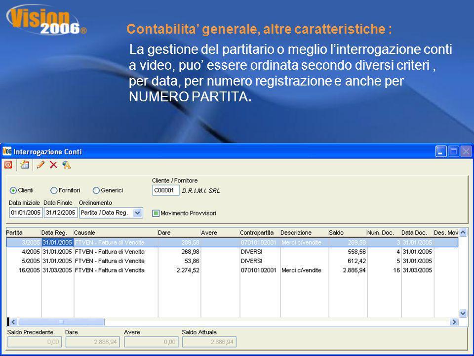Contabilita generale, altre caratteristiche : La gestione del partitario o meglio linterrogazione conti a video, puo essere ordinata secondo diversi c