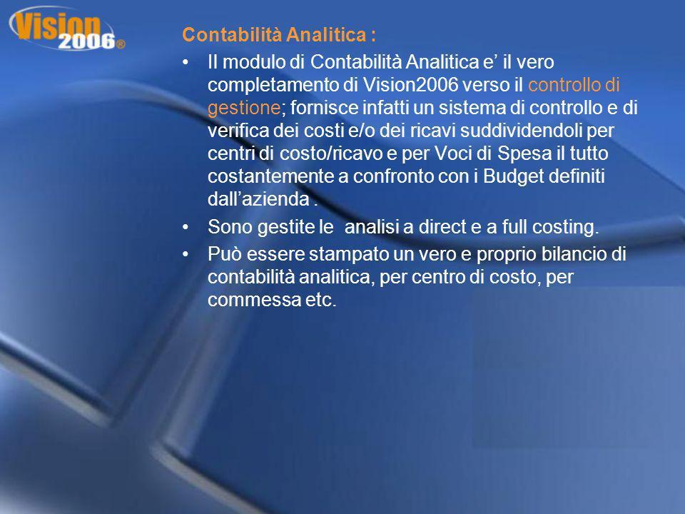 Contabilità Analitica : Il modulo di Contabilità Analitica e il vero completamento di Vision2006 verso il controllo di gestione; fornisce infatti un s