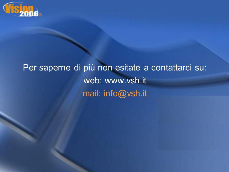 Per saperne di più non esitate a contattarci su: web: www.vsh.it mail: info@vsh.it