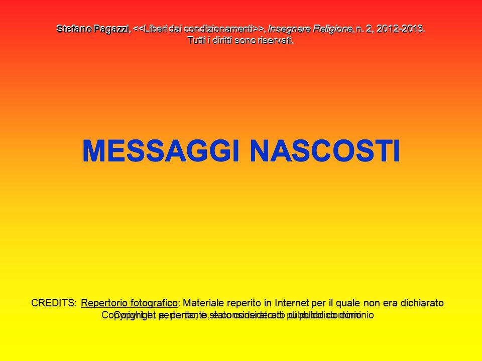 MESSAGGI NASCOSTI Stefano Pagazzi, >, Insegnare Religione, n. 2, 2012-2013. Tutti i diritti sono riservati. CREDITS: Repertorio fotografico: Materiale