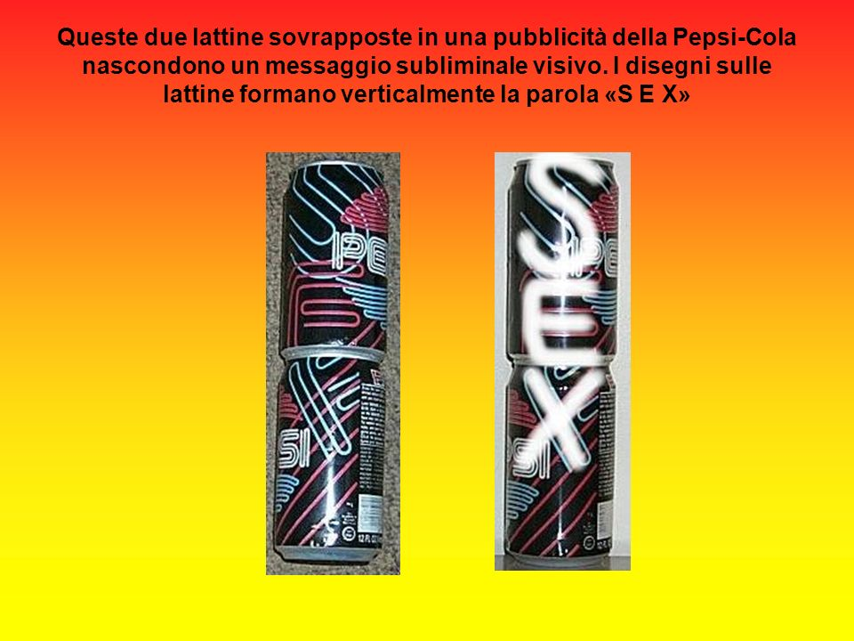 Queste due lattine sovrapposte in una pubblicità della Pepsi-Cola nascondono un messaggio subliminale visivo. I disegni sulle lattine formano vertical