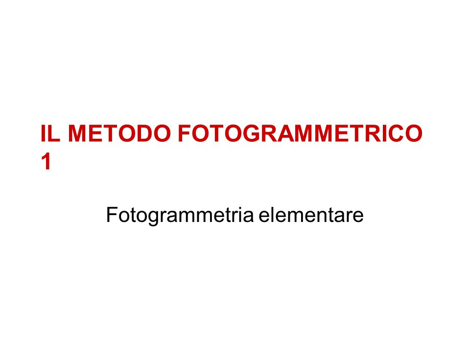 IL METODO FOTOGRAMMETRICO 1 Fotogrammetria elementare