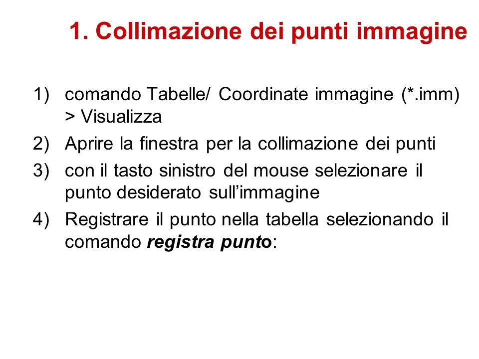 1. Collimazione dei punti immagine 1)comando Tabelle/ Coordinate immagine (*.imm) > Visualizza 2)Aprire la finestra per la collimazione dei punti 3)co