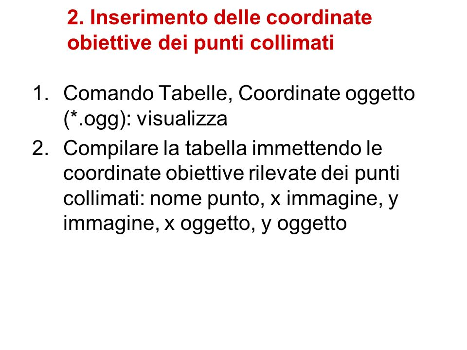 2. Inserimento delle coordinate obiettive dei punti collimati 1.Comando Tabelle, Coordinate oggetto (*.ogg): visualizza 2.Compilare la tabella immette