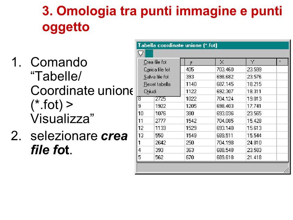 3. Omologia tra punti immagine e punti oggetto 1.Comando Tabelle/ Coordinate unione (*.fot) > Visualizza 2.selezionare crea file fot.