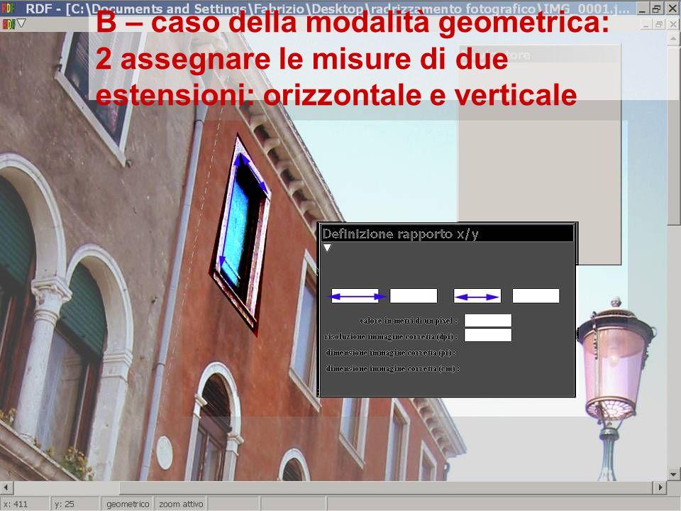 B – caso della modalità geometrica: 2 assegnare le misure di due estensioni: orizzontale e verticale