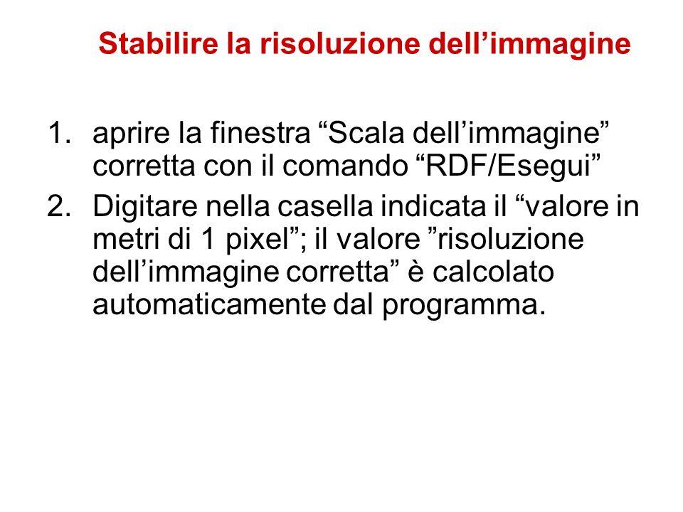 Stabilire la risoluzione dellimmagine 1.aprire la finestra Scala dellimmagine corretta con il comando RDF/Esegui 2.Digitare nella casella indicata il