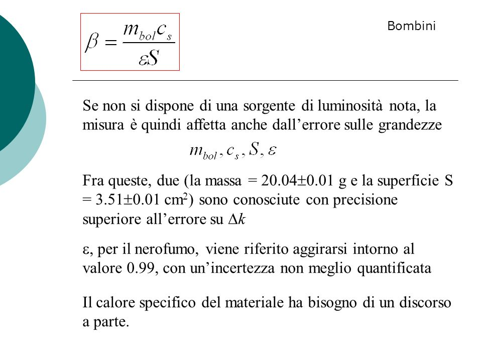 Se non si dispone di una sorgente di luminosità nota, la misura è quindi affetta anche dallerrore sulle grandezze Fra queste, due (la massa = 20.04 0.