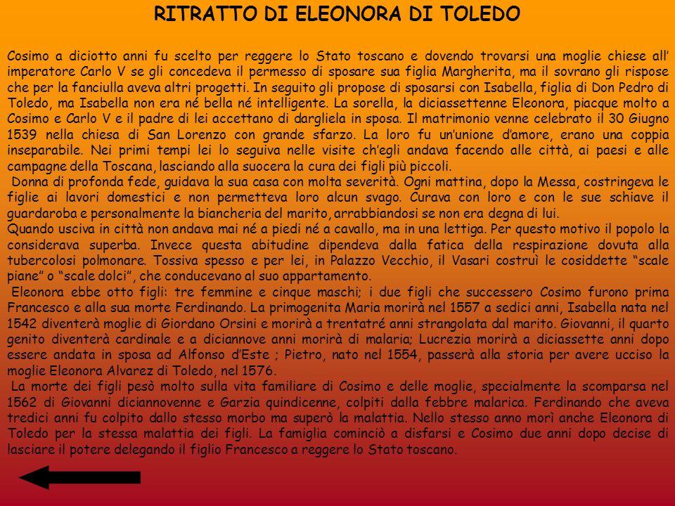 RITRATTO DI ELEONORA DI TOLEDO Cosimo a diciotto anni fu scelto per reggere lo Stato toscano e dovendo trovarsi una moglie chiese all imperatore Carlo