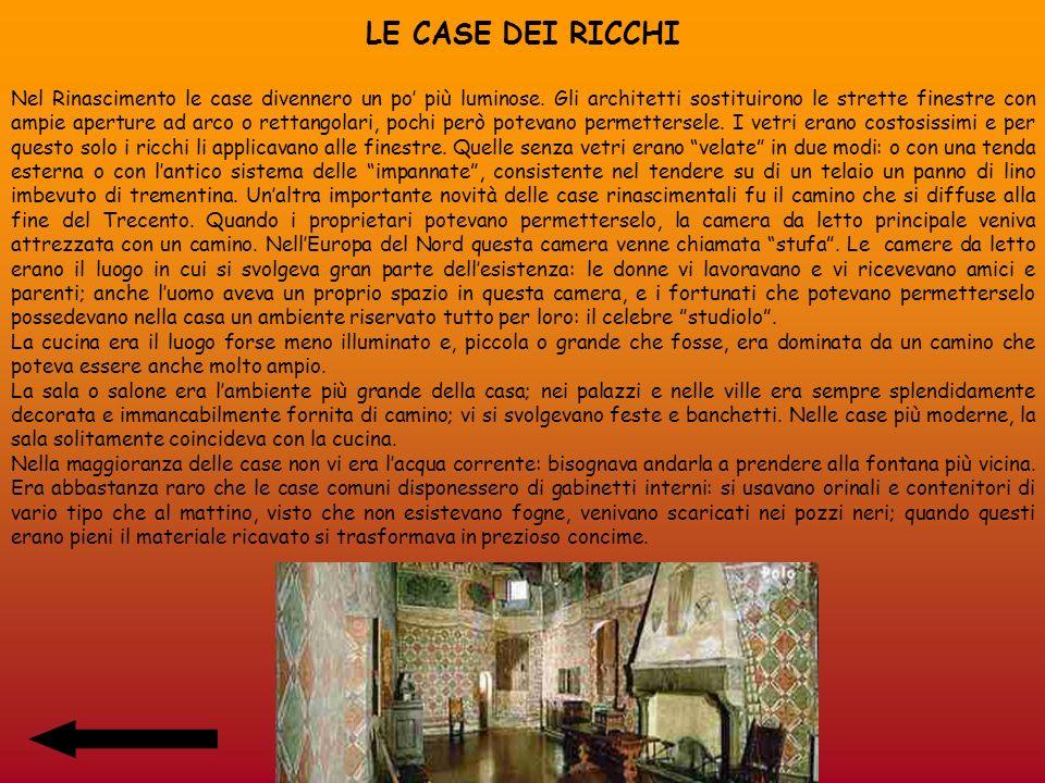 LE CASE DEI RICCHI Nel Rinascimento le case divennero un po più luminose. Gli architetti sostituirono le strette finestre con ampie aperture ad arco o
