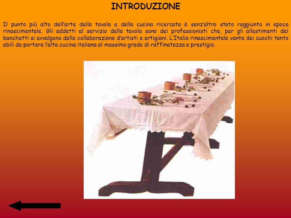 INTRODUZIONE Il punto più alto dellarte della tavola e della cucina ricercata è senzaltro stato raggiunto in epoca rinascimentale. Gli addetti al serv