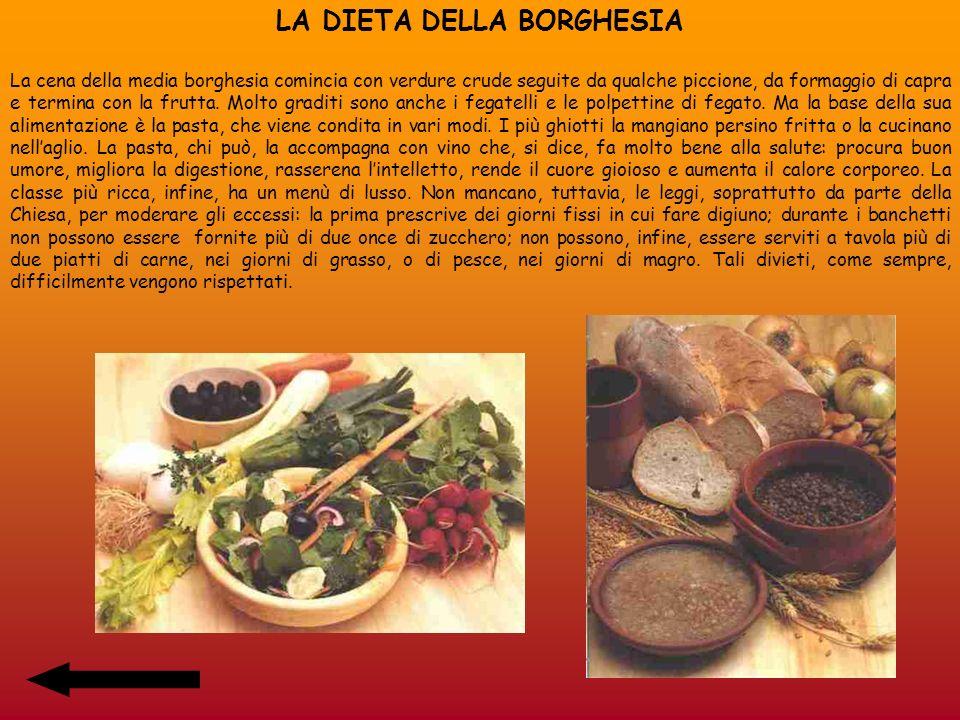 LA DIETA DELLA BORGHESIA La cena della media borghesia comincia con verdure crude seguite da qualche piccione, da formaggio di capra e termina con la